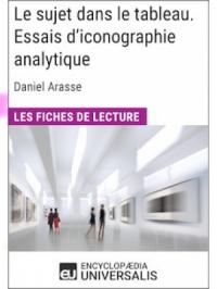 Le sujet dans le tableau. Essais d'iconographie analytique de Daniel Arasse (Les Fiches de Lecture d'Universalis)